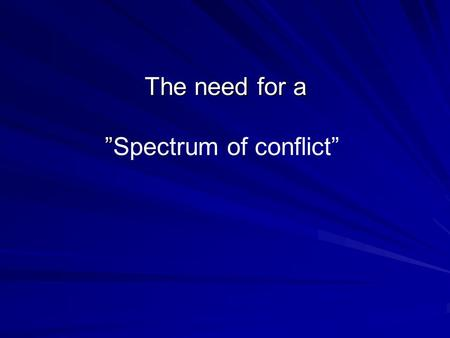 "The need for a "" The need for a ""Spectrum of conflict"""