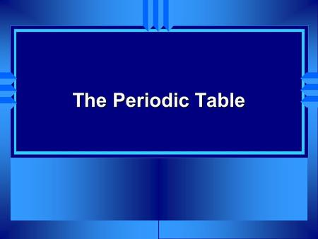 The Periodic Table. History u Russian scientist Dmitri Mendeleev taught chemistry u Mid 1800 - molar masses of elements were known. u Wrote down the elements.