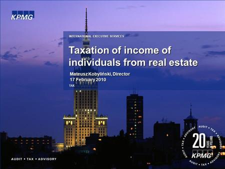 Taxation of income of individuals from real estate INTERNATIONAL EXECUTIVE SERVICES TAX Mateusz Kobyliński, Director 17 February 2010.