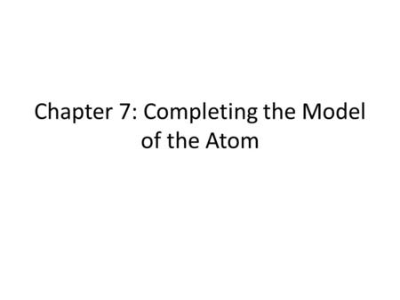 Chapter 7: Completing the Model of the Atom. Class Activity (there is no BW) 1.Send 1 student from your team to pick up enough white boards and markers.