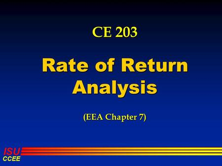 ISU CCEE CE 203 Rate of Return Analysis (EEA Chapter 7)
