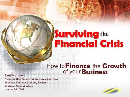 Finance the Growth Emile Spence Business Development & Research Executive Jamaica National Building Society Jamaica Trade & Invest August 20, 2009 … How.