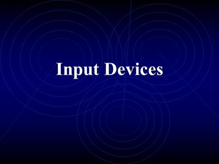 Input Devices. An input device is a piece of hardware that is used to enter data into a computer. There are many different kinds of input devices - so.