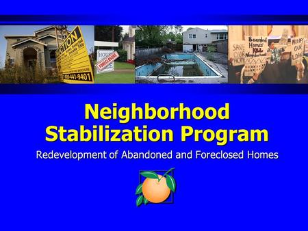 Neighborhood Stabilization Program Redevelopment of Abandoned and Foreclosed Homes.