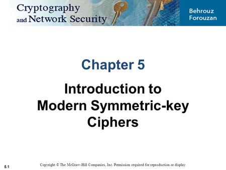 5.1 Copyright © The McGraw-Hill Companies, Inc. Permission required <strong>for</strong> reproduction or display. Chapter 5 Introduction to Modern Symmetric-key Ciphers.
