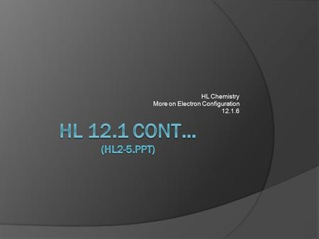 HL Chemistry More on Electron Configuration 12.1.6.