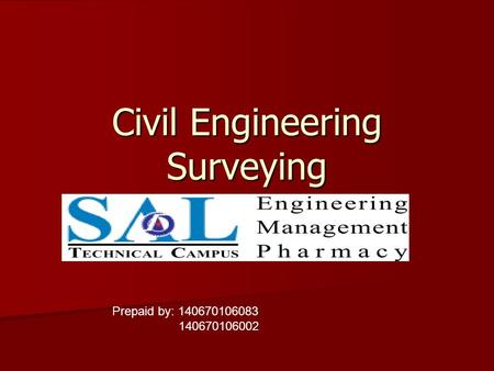 Civil Engineering <strong>Surveying</strong> Prepaid by: 140670106083 140670106002.