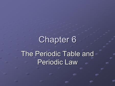 Chapter 6 The Periodic Table and Periodic Law. The Periodic Table Periodic – means repeating pattern Remember: The Periodic Table is Your Friend!!