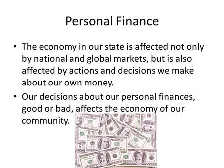 Personal Finance The economy in our state is affected not only by national and global markets, but is also affected by actions and decisions we make about.