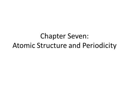 Chapter Seven: Atomic Structure and Periodicity. Electrons in atoms are arranged as SHELLS (n) SUBSHELLS (l) ORBITALS (m l ) Arrangement of Electrons.