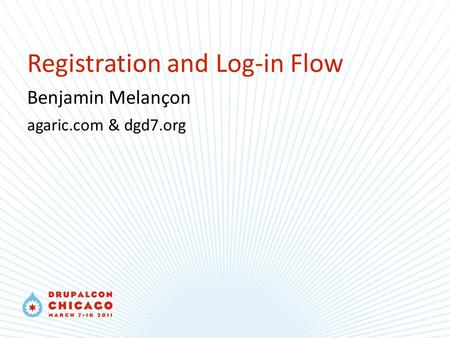 Registration and Log-in Flow Benjamin Melançon agaric.com & dgd7.org.