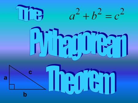 A b c. Student Expectations 8 th Grade: 8.3.7C Use pictures or models to demonstrate the Pythagorean theorem. 8.4.9A Use the Pythagorean theorem to solve.