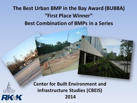 "Center for Built Environment and Infrastructure Studies (CBEIS) 2014 The Best Urban BMP in the Bay Award (BUBBA) ""First Place Winner"" Best Combination."
