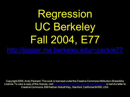 Regression UC Berkeley Fall 2004, E77  Copyright 2005, Andy Packard. This work is licensed under the Creative Commons.