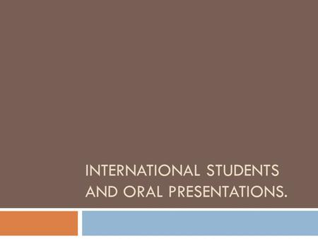 INTERNATIONAL STUDENTS AND ORAL PRESENTATIONS..  Academic staff who teach international students can contribute significantly to the students' individual.