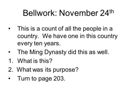 Bellwork: November 24 th This is a count of all the people in a country. We have one in this country every ten years. The Ming Dynasty did this as well.