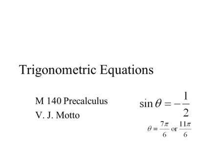 Trigonometric Equations M 140 Precalculus V. J. Motto.