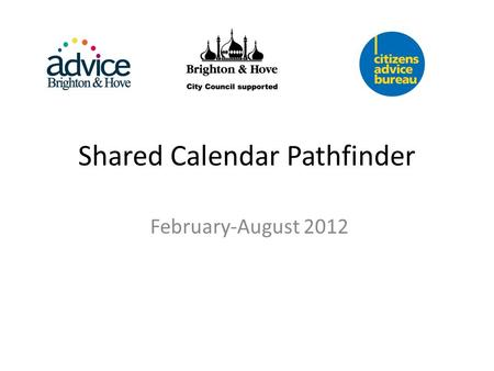 Shared Calendar Pathfinder February-August 2012. Pathfinder Objective To trial the use of a shared electronic appointment system to improve access to.