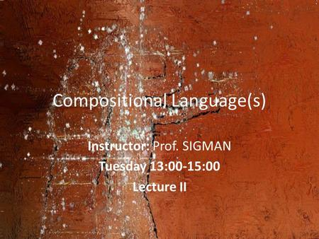 Compositional Language(s) Instructor: Prof. SIGMAN Tuesday 13:00-15:00 Lecture II.