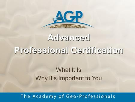 Advanced Professional Certification What It Is Why It's Important to You.