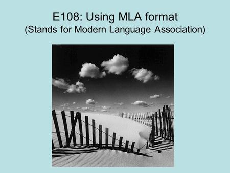 E108: Using MLA format (Stands for Modern Language Association)
