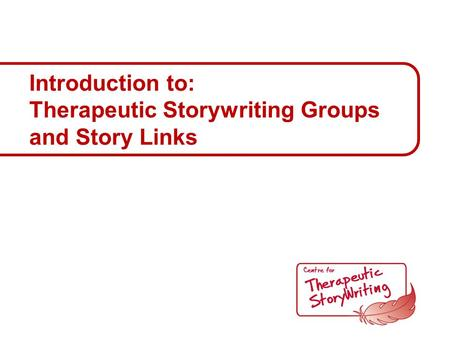 Introduction to: Therapeutic Storywriting Groups and Story Links.