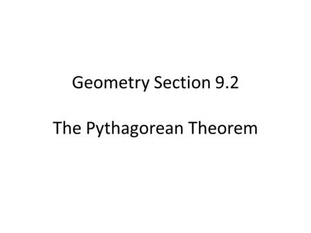 Geometry Section 9.2 The Pythagorean Theorem. In a right triangle the two sides that form the right angle are called the legs, while the side opposite.