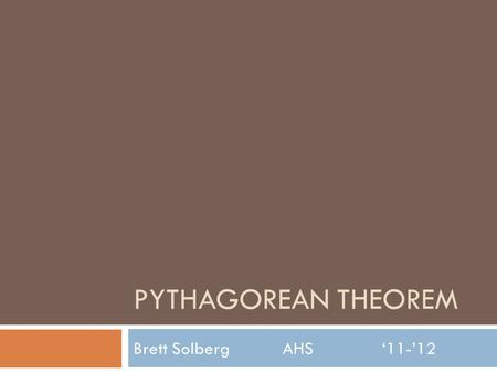 PYTHAGOREAN THEOREM Brett Solberg AHS'11-'12. Warm-up  Simplify 1) 2) 3) Solve for x 5 2 = x 2 + 3 2 4) What is a hypotenuse?