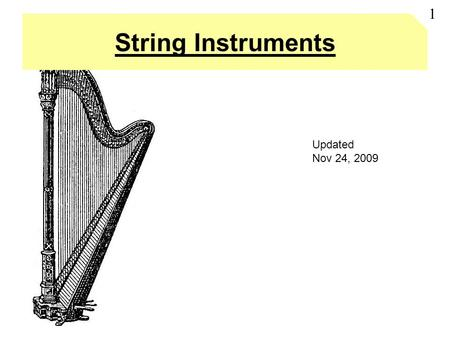 String Instruments 1 Updated Nov 24, 2009. Outline A.Piano B.Guitar C.Violin D.References 2.