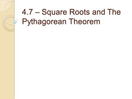 4.7 – Square Roots and The Pythagorean Theorem. SQUARES and SQUARE ROOTS: Consider the area of a 3'x3' square: A = 3 x 3 A = (3) 2 = 9.