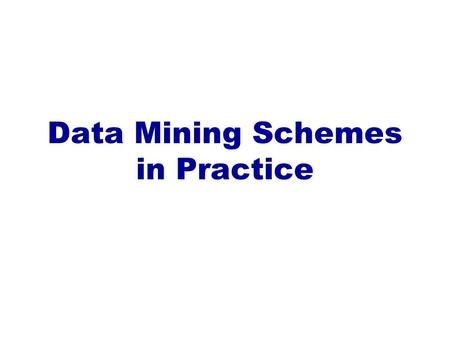 Data Mining Schemes in Practice. 2 Implementation: Real machine learning schemes  Decision trees: from ID3 to C4.5  missing values, numeric attributes,