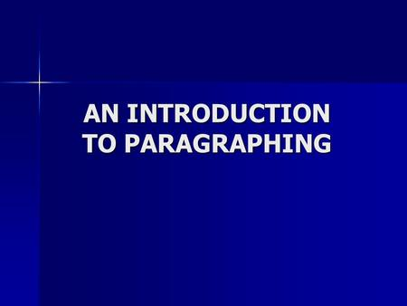 AN INTRODUCTION TO PARAGRAPHING. Writing Motto… There is no single way to write… Nor is there ONE way to craft a paragraph….