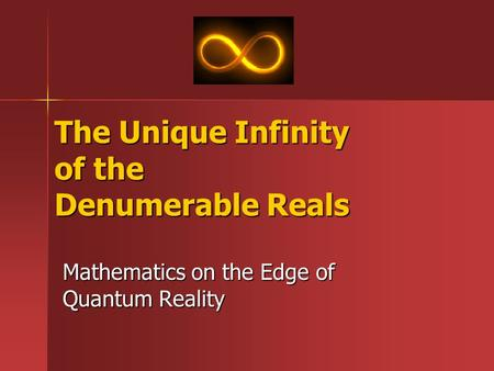The Unique Infinity of the Denumerable Reals Mathematics on the Edge of Quantum Reality.