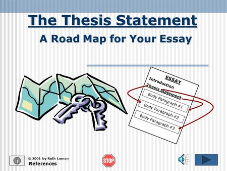a road map for your essay ppt video online  the thesis statement © 2001 by ruth luman a road map for your essay references essay