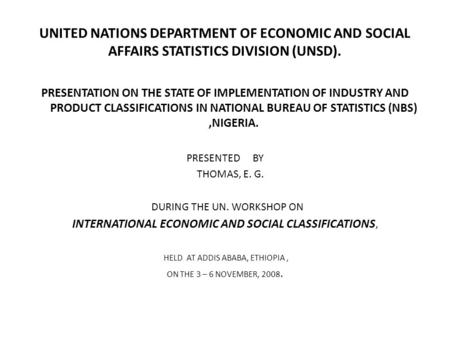 UNITED NATIONS DEPARTMENT OF ECONOMIC AND SOCIAL AFFAIRS STATISTICS DIVISION (UNSD). PRESENTATION ON THE STATE OF IMPLEMENTATION OF INDUSTRY AND PRODUCT.