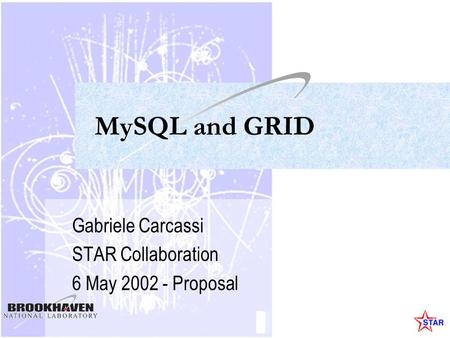 MySQL and GRID Gabriele Carcassi STAR Collaboration 6 May 2002 - Proposal.