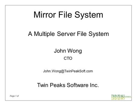 Page 1 of John Wong CTO Twin Peaks Software Inc. Mirror File System A Multiple Server File System.