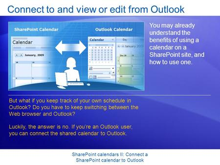 SharePoint calendars II: Connect a SharePoint calendar to Outlook Connect to and view or edit from Outlook You may already understand the benefits of using.