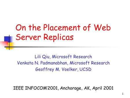 1 On the Placement of Web Server Replicas Lili Qiu, Microsoft Research Venkata N. Padmanabhan, Microsoft Research Geoffrey M. Voelker, UCSD IEEE INFOCOM'2001,