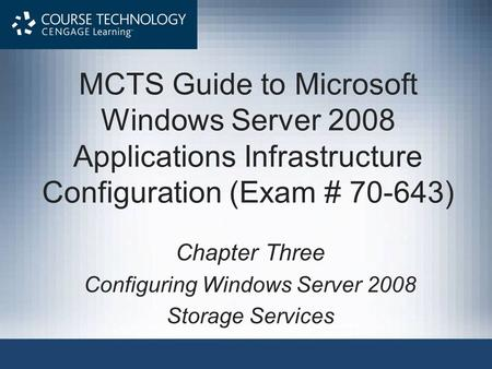 MCTS Guide to Microsoft Windows Server 2008 Applications Infrastructure Configuration (Exam # 70-643) Chapter Three Configuring Windows Server 2008 Storage.