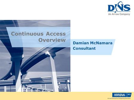 Continuous Access Overview Damian McNamara Consultant.