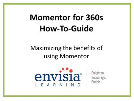 Momentor for 360s How-To-Guide 1 Maximizing the benefits of using Momentor.