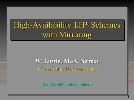 1 High-Availability LH* Schemes with Mirroring W. Litwin, M.-A. Neimat U. Paris 9 & HPL Palo-Alto