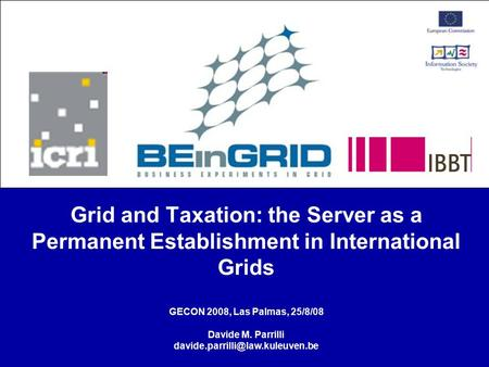 Grid and Taxation: the Server as a Permanent Establishment in International Grids GECON 2008, Las Palmas, 25/8/08 Davide M. Parrilli