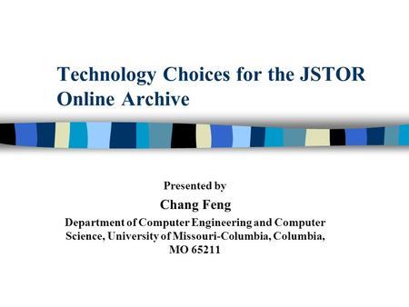 Technology Choices for the JSTOR Online Archive Presented by Chang Feng Department of Computer Engineering and Computer Science, University of Missouri-Columbia,