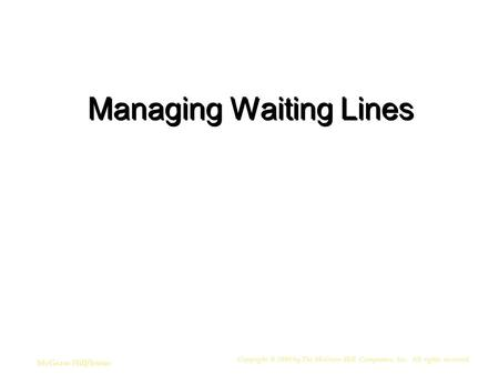 Copyright © 2006 by The McGraw-Hill Companies, Inc. All rights reserved. McGraw-Hill/Irwin Managing Waiting Lines.