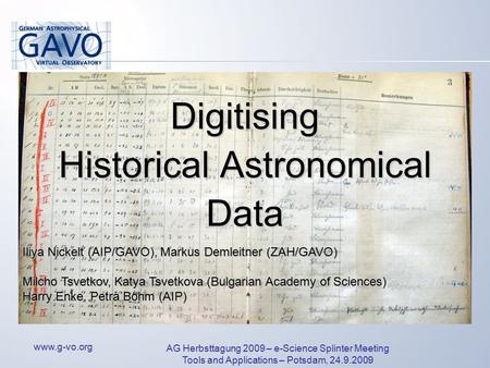 Www.g-vo.org AG Herbsttagung 2009 – e-Science Splinter Meeting Tools and Applications – Potsdam, 24.9.2009 Digitising Historical Astronomical Data Iliya.