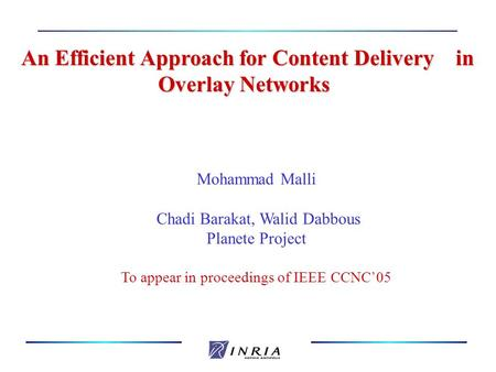 An Efficient Approach for Content Delivery in Overlay Networks Mohammad Malli Chadi Barakat, Walid Dabbous Planete Project To appear in proceedings of.