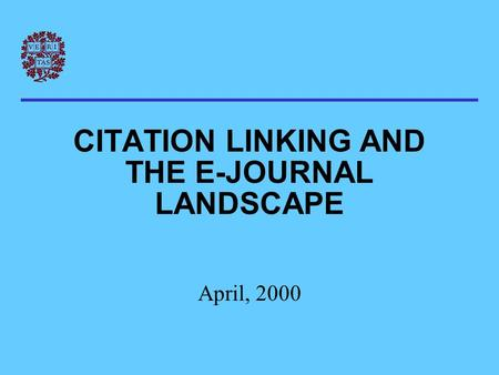 CITATION LINKING AND THE E-JOURNAL LANDSCAPE April, 2000.