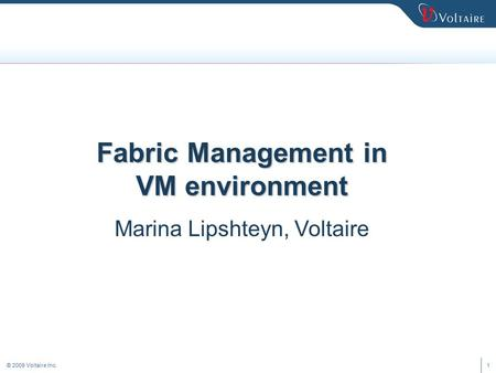 © 2009 Voltaire Inc.1 Fabric Management in VM environment Marina Lipshteyn, Voltaire.